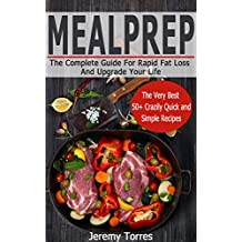 Meal Prep:  The Ultimate Guide For Rapid Fat Loss And Upgrade Your Life: FAT BOOTCAMP-LOSE ONE POUND PER DAY (Including The Very Best 50+ Weight Loss Recipes)(Ketogenic, Paleo Diet, Low Carb, Keto)