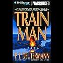 Train Man Audiobook by P. T. Deutermann Narrated by Bruce Reizen