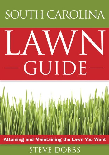 (The South Carolina Lawn Guide: Attaining and Maintaining the Lawn You Want (Guide to Midwest and Southern Lawns))