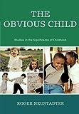 The Obvious Child, Roger Neustadter and Roger M. Neustadter, 0761843663