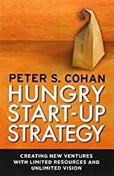 Hungry Start-up Strategy: Creating New Ventures with Limited Resources and Unlimited Vision by Peter S. Cohan (2012-11-05)