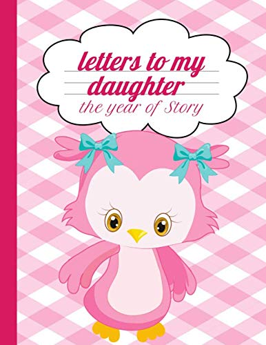 Letters to My Daughter: A Year of Story: Memory Making Letter Writing Notebook: Fill In Guided Prompt Journal With (Bonus Blank Journal Pages) that ... an 8.5X11 110 pages, a Time Capsule Keepsake.