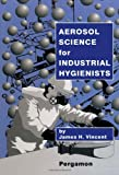 Aerosol Science for Industrial Hygienists, Vincent, James H., 008042029X