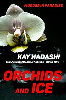 Orchids and Ice: Murder in Paradise (The June Kato Legacy Series Book 2) by [Hadashi, Kay]