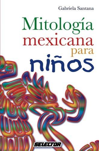 Mitologia mexicana (LITERATURA INFANTIL) (Spanish Edition) [Gabriela Santana] (Tapa Blanda)