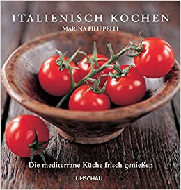 Italienisch kochen: Die mediterrane Küche frisch genießen: Amazon.de ...
