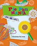 Pie Pan Mania, Christine M. Irvin, 0516277626