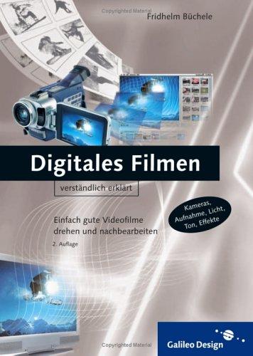 Digitales Filmen: Einfach gute Videofilme drehen und nachbearbeiten (Galileo Design)