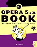 The Opera 5.X Book: Browsing the Web with Speed and Style, S Lyster, 1886411476