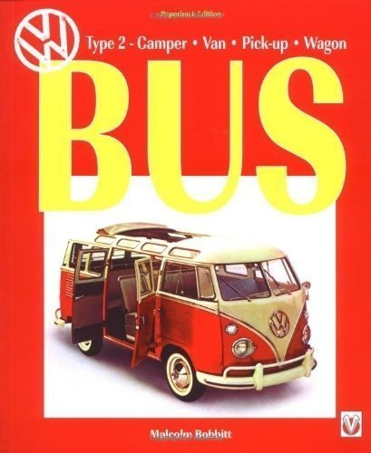 VW Bus (Type 2 Transporter): Camper, Bus, Van, Pick-up, Wagon New Edition by Bobbitt, Malcolm published by Veloce Publishing Ltd (1998)