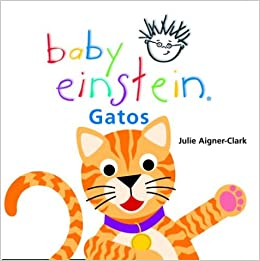 Gatos/Cats;Baby Einstein (Baby Einstein: Libros regordetes) (Spanish Edition): Julie Aigner-Clark: 9789707181571: Amazon.com: Books