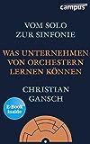 Vom Solo zur Sinfonie: Was Unternehmen von Orchestern lernen können, plus E-Book inside (ePub, mobi oder pdf)