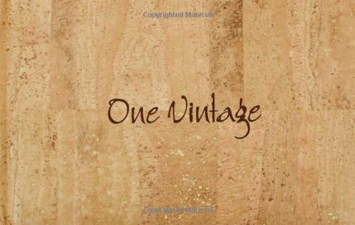 ONE VINTAGE: A Year in the Vineyard by Chris Jones