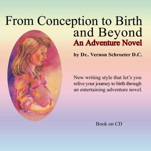 From Conception to Birth and Beyond An Adventure Novel