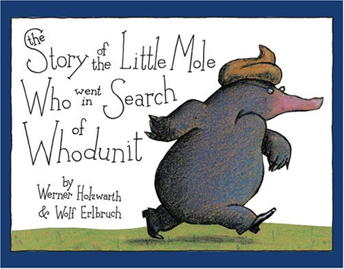 The Story Of Little Mole Who Went In Search Whodunit Mini Edition Werner Holzwarth Wolf Erlbruch 9780810944572 Amazon Books