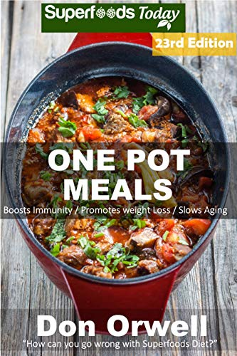 One Pot Meals: 280+ One Pot Meals, Dump Dinners Recipes, Quick & Easy Cooking Recipes, Antioxidants & Phytochemicals: Soups Stews and Chilis, Whole Foods Diets, Gluten Free Cooking by Don Orwell