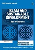 Islam and Sustainable Development: New Worldviews (Transformation and Innovation)