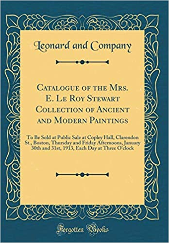 Descargar Catalogue Of The Mrs. E. Le Roy Stewart Collection Of Ancient And Modern Paintings: To Be Sold At Public Sale At Copley Hall, Clarendon St., Boston, ... Each Day At Three O'clock PDF Gratis