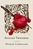 Sicilian Tragedee: A Novel by Ottavio Cappellani front cover