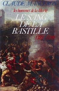Le Sang de la Bastille : Du renvoi de Calonne au sursaut de Paris, 1787-1789 (Les Hommes de la liberté .) par Claude Manceron