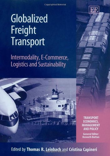 Globalized Freight Transport: Intermodality, E-commerce, Logistics, And Sustainability (Transport Economics, Management, and Policy)