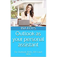 Outlook as your personal assistant: for Outlook 2010, 2013 and 2016 (short & spicy Book 1)