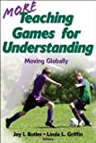 More Teaching Games for Understanding:Theory, Research & Practice: Moving Globally