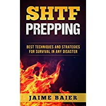 SHTF Prepping: Best Techniques And Strategies for Survival in Any Disaster (survival, SHTF, prepping, emergency, disaster, stockpile) (Tough Series Book 1)