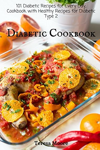 Diabetic Cookbook: 101 Diabetic Recipes for Every Day, Cookbook with Healthy Recipes for Diabetic Type 2 (Healthy Food) by Teresa Moore