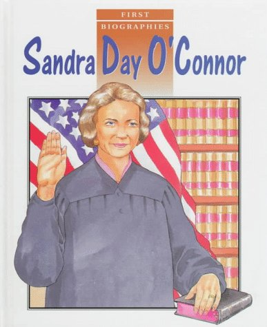 Sandra Day O'Connor (First Biographies)