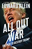 Book cover from All Out War: The Plot to Destroy Trump by Edward Klein