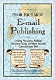 Poor Richard's Email Publishing: Creating Newsletters, Bulletins, Discussion Groups, and Other Powerful Communication Tools