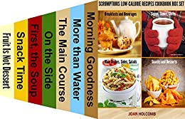 Scrumptious Low-Calorie Recipes Cookbook Box Set: Scrumptious Low-Calorie Recipes, Breakfasts to Desserts by [Holcomb, Joan]