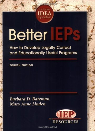 By Barbara D. Bateman Better IEPs How to Develop Legally Correct and Educationally Useful Programs (4th Edition)