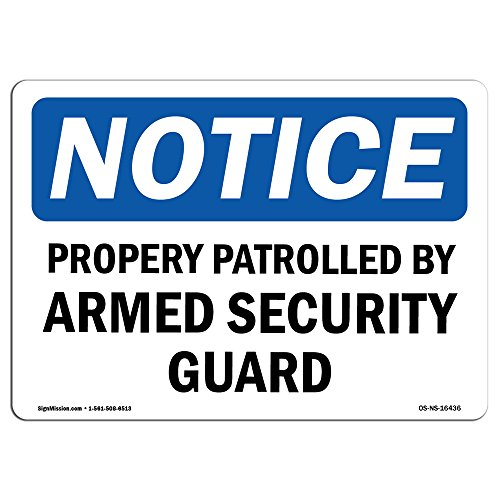 OSHA Notice Sign - NOTICE Property Patrolled By Armed Security Guard   Choose from: Aluminum, Rigid Plastic or Vinyl Label Decal   Protect Your Business, Work Site, Warehouse & Shop   Made in the USA