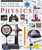 The Visual Dictionary of Physics, Jack Challoner and Dorling Kindersley Publishing Staff, 0789402394