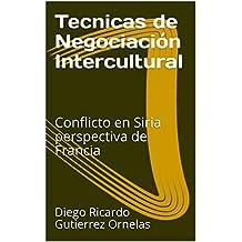 Tecnicas de Negociación Intercultural: Conflicto en Siria perspectiva de Francia (Spanish Edition)