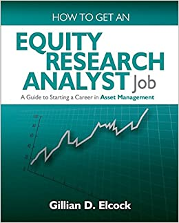 How to Get an Equity Research Analyst Job: A Guide to Starting a Career in Asset Management by Elcock, Gillian D. (2010)