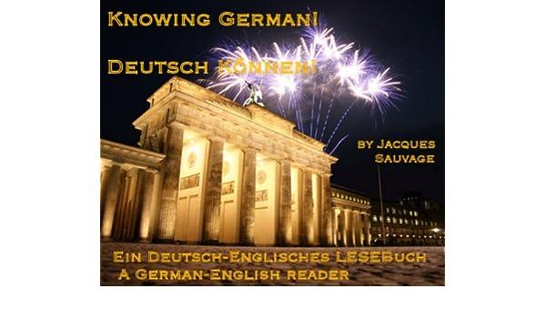 KNOWING GERMAN! DEUTSCH KÖNNEN! - Ein Deutsch-Englisches Lesebuch // A German-English Reader