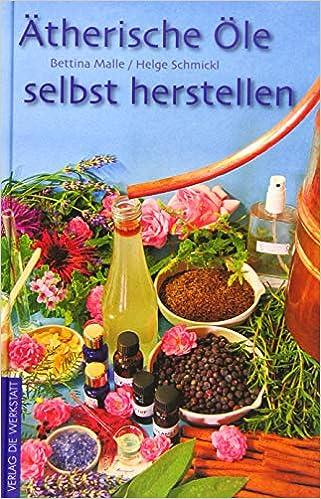 Ätherische Öle selbst herstellen von Bettina Malle & Helge Schmickl