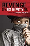 Revenge of a Not-So-Pretty Girl by Blythe, Carolita (2013) Hardcover