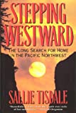 Stepping Westward : The Long Search for Home in the Pacific Northwest, Tisdale, Sallie, 0060975105