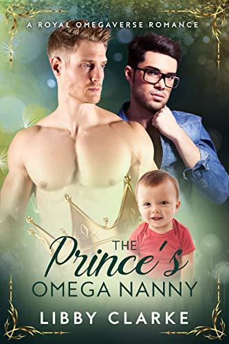 The Prince's Omega Nanny: A Royal Omegaverse Romance