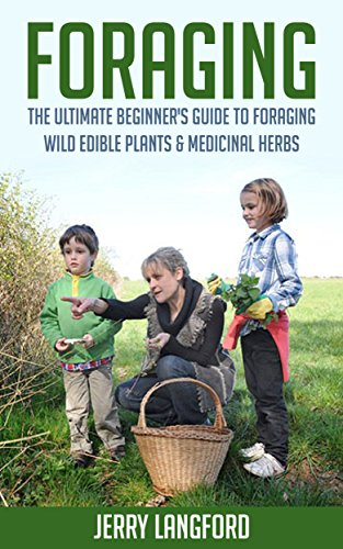 Foraging: The Ultimate Beginner's Guide to Foraging Wild Edible Plants & Medicinal Herbs by [Langford, Jerry]