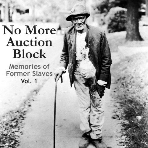 No More Auction Block. Memories of Former Slaves, Vol. 1 (Block Auction Slave)