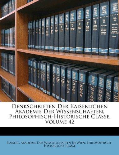Download Denkschriften Der Kaiserlichen Akademie Der Wissenschaften, Philosophisch-Historische Classe, ZWEIUNDVIERZIGSTER BAND (German Edition) PDF