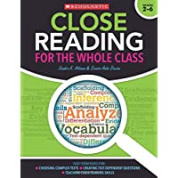 Close Reading for the Whole Class Grades 2-6: Easy Strategies For: Choosing Complex Texts - Creating Text-Dependent Questions - Teaching Close Reading Skills