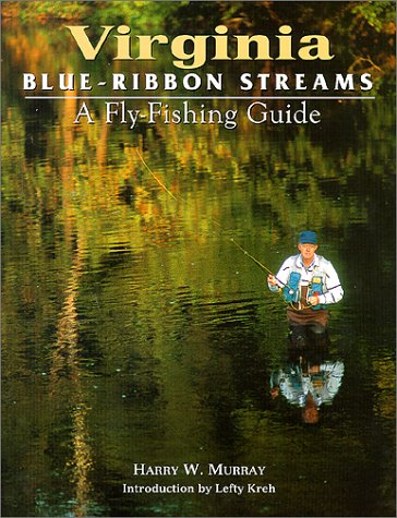Virginia Blue-Ribbon Streams: A Fly Fishing Guide (Blue-Ribbon Fly Fishing Guides) (Best Fly Fishing In The Northeast)