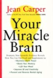 Your Miracle Brain: Dramatic New Scientific Evidence Reveals How You Can Use Food and Supplements To: Maximize Brain Power, Boost Your Memory, Lift Your Mood, Improve IQ and Creativity, Prevent and Reverse Mental Aging
