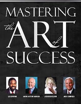Mastering The Art of Success (Les Brown, Jack Canfield, Mark V Hansen, Jodi Nicholson et al Book 7) by [Nicholson, Jodi, Canfield, Jack, Brown, Les, Hansen, Mark Victor]